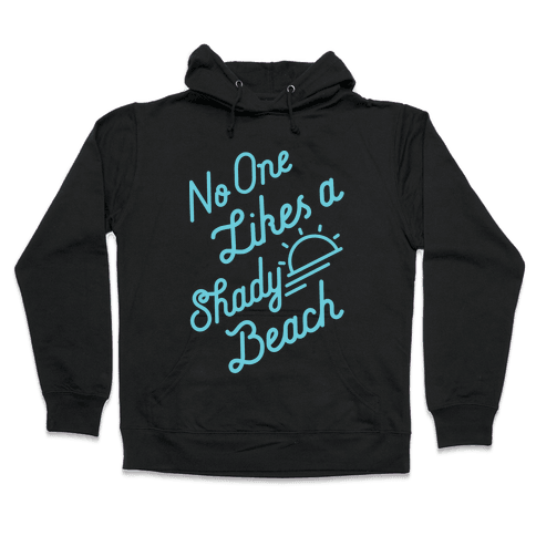No One Likes a Shady Beach Hooded Sweatshirt