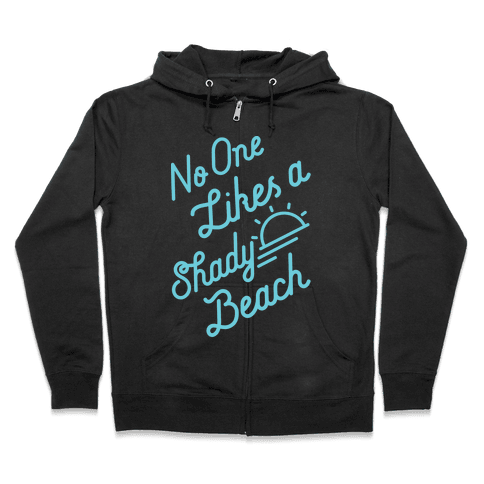 No One Likes a Shady Beach Zip Hoodie