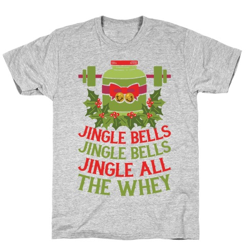 Jingle Bells, Jingle Bells, Jingle All The Whey T-Shirt