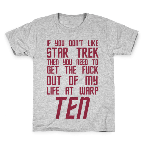 If You Don't Like Star Trek Then You Need To Get The F*** Out Of My Life At Warp Ten Kids T-Shirt