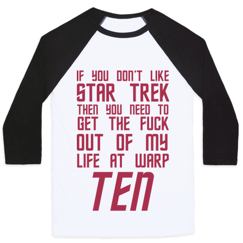 If You Don't Like Star Trek Then You Need To Get The F*** Out Of My Life At Warp Ten Baseball Tee