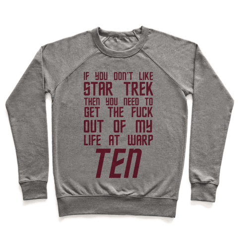 If You Don't Like Star Trek Then You Need To Get The F*** Out Of My Life At Warp Ten Pullover