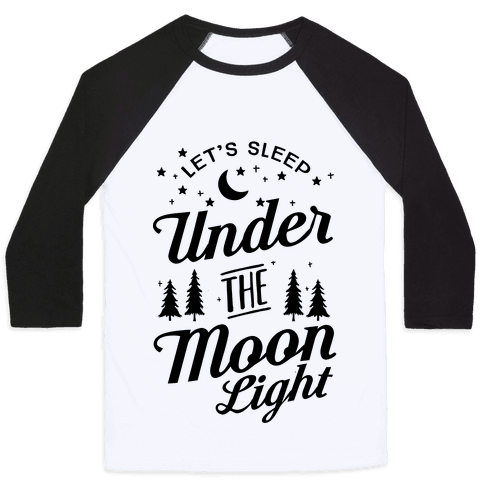 Let's Sleep Under The Moonlight Baseball Tee