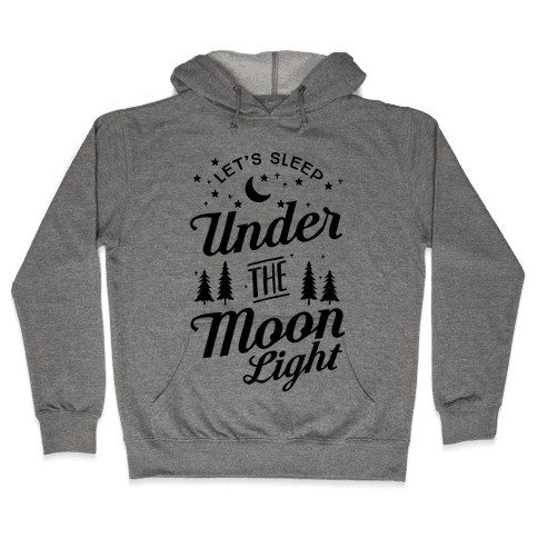 Let's Sleep Under The Moonlight Hooded Sweatshirt