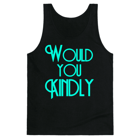 Would You Kindly Tank Top