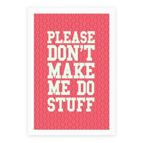 Please Don't Make me do Stuff Poster