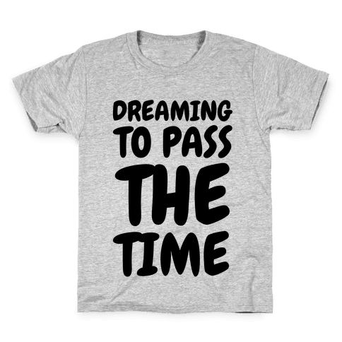 Dreaming To Pass The Time Kids T-Shirt