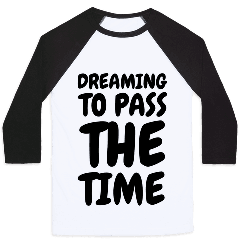 Dreaming To Pass The Time Baseball Tee