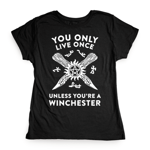 You Only Live Once Unless You're A Winchester Womens T-Shirt