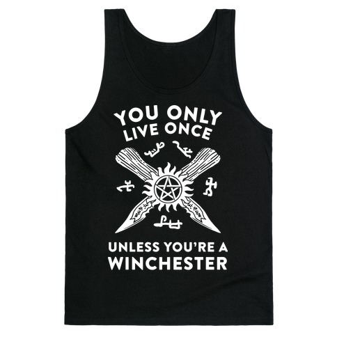 You Only Live Once Unless You're A Winchester Tank Top