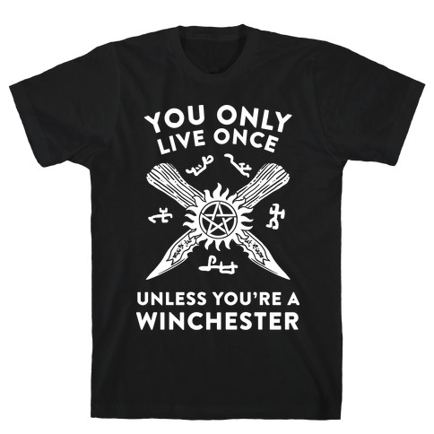 You Only Live Once Unless You're A Winchester T-Shirt