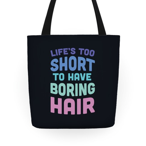 Life's Too Short To Have Boring Hair Tote