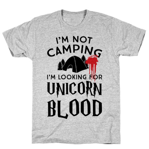 I'm Not Camping I'm Looking For Unicorn Blood T-Shirt