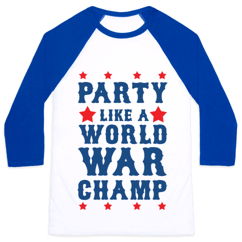 Party Like a World War Champ Baseball Tee