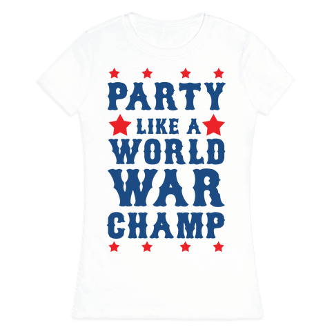 Party Like a World War Champ Womens T-Shirt