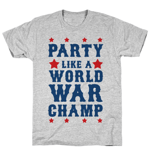 Party Like a World War Champ Mens T-Shirt