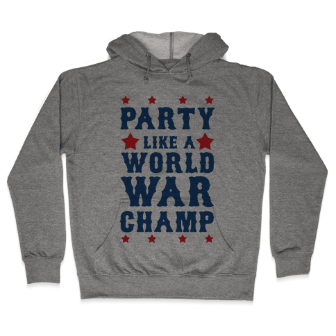 Party Like a World War Champ Hooded Sweatshirt