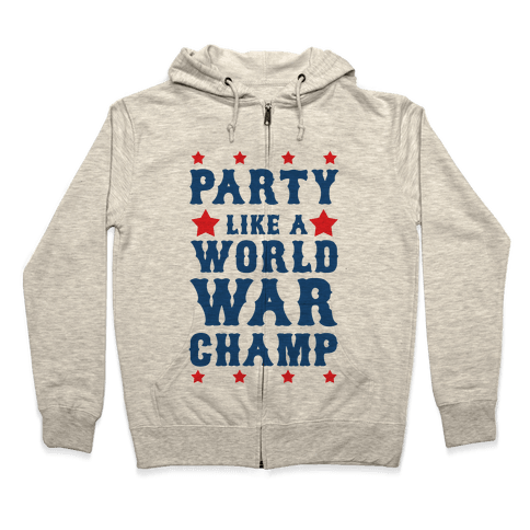 Party Like a World War Champ Zip Hoodie