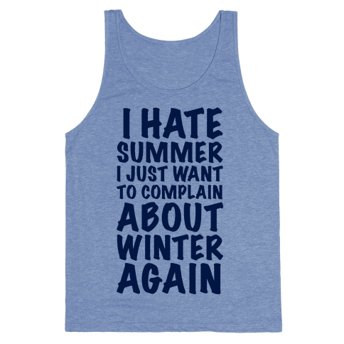 I Hate Summer I Want To Complain About Winter Again Tank Top