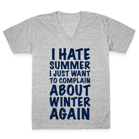 I Hate Summer I Want To Complain About Winter Again V-Neck Tee Shirt