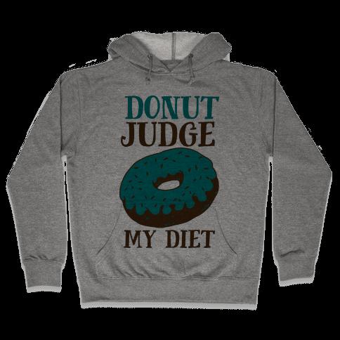 Donut Judge My Diet Hooded Sweatshirt