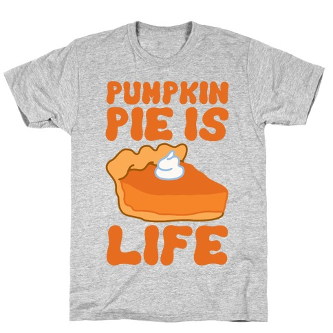 Pumpkin Pie Is Life T-Shirt
