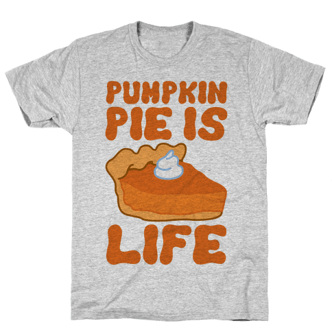 Pumpkin Pie Is Life Mens T-Shirt