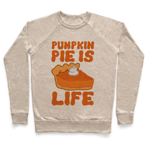 Pumpkin Pie Is Life Pullover
