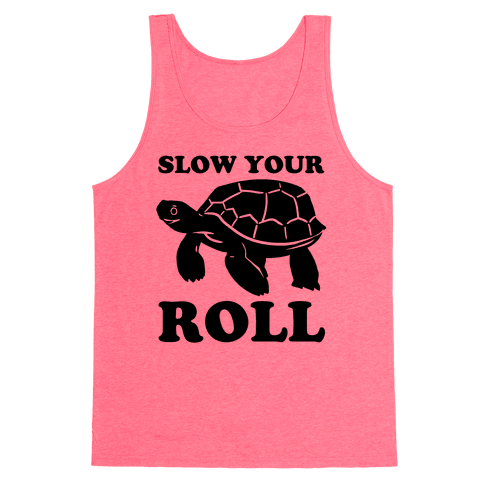 Slow Your Roll Tank Top