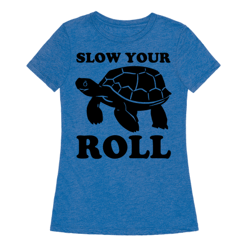 slow your roll t shirt human