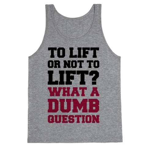 To Lift Or Not To Lift? What A Dumb Question Tank Top