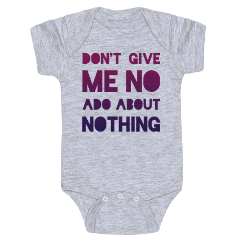 Don't Give Me No Ado About Nothing Baby Onesy