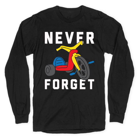 Never Forget Big Wheel Long Sleeve T-Shirt