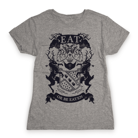 Eat Or Be Eaten Womens T-Shirt