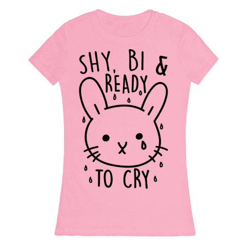 Shy Bi and Ready to Cry Womens T-Shirt