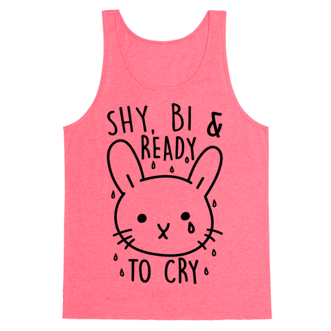 Shy Bi and Ready to Cry Tank Top