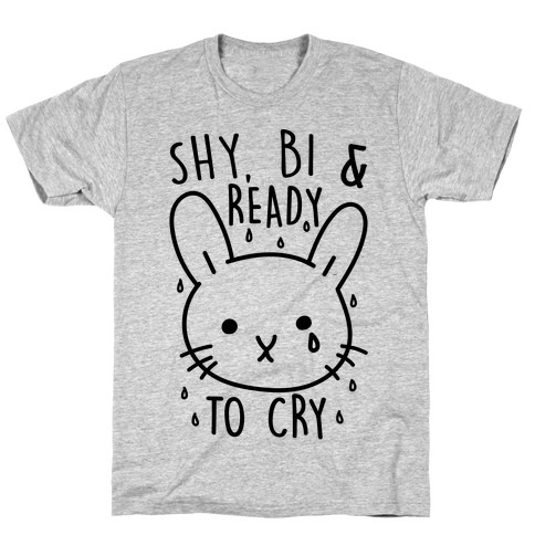 Shy Bi and Ready to Cry T-Shirt