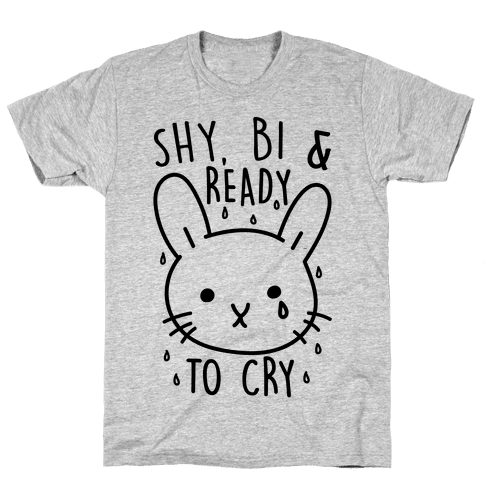 Shy Bi and Ready to Cry Mens T-Shirt