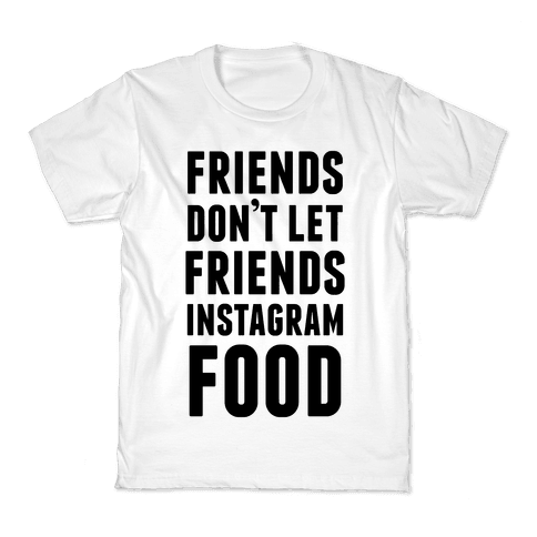 Friends Don't Let Friends Instagram Food Kids T-Shirt