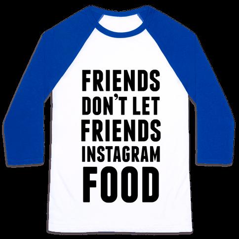 Friends Don't Let Friends Instagram Food Baseball Tee