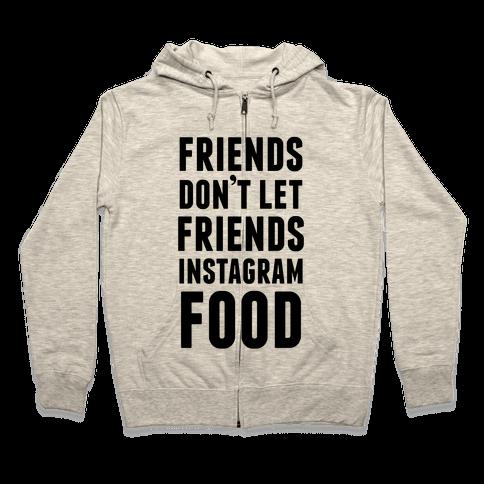 Friends Don't Let Friends Instagram Food Zip Hoodie