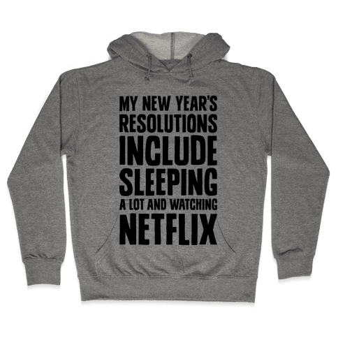 My New Year's Resolutions Include Sleeping A Lot And Watching Netflix Hooded Sweatshirt