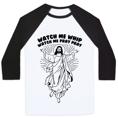 Watch Me Whip Watch Me Pray Pray Baseball Tee