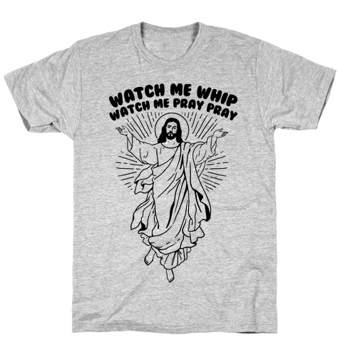 Watch Me Whip Watch Me Pray Pray T-Shirt
