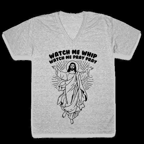 Watch Me Whip Watch Me Pray Pray V-Neck Tee Shirt