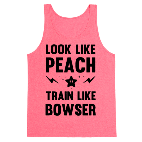 Look Like Peach Train Like Bowser Tank Top