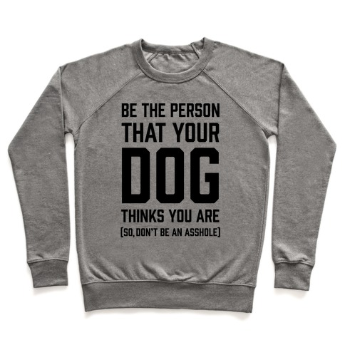 Be The Person That Your Dog Thinks You Are Pullover