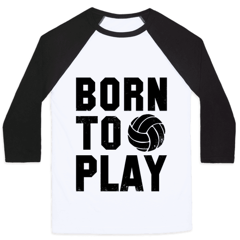 Born to Play Volleyball Baseball Tee