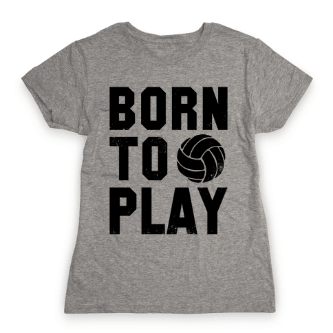Born to Play Volleyball Womens T-Shirt