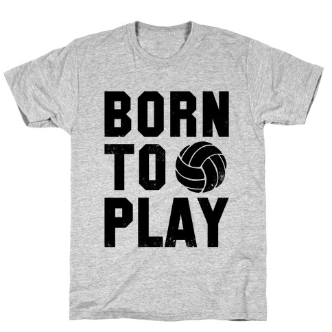 Born to Play Volleyball T-Shirt